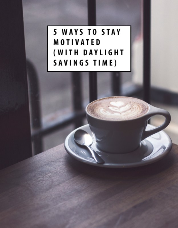 5 Ways to Stay Motivated Daylight Savings Time