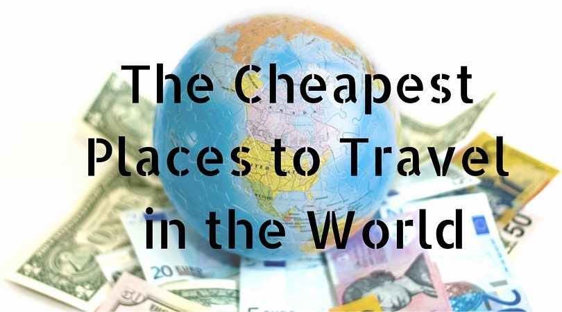 The Cheapest Places to Travel: 22 Countries you can Backpack for less than $50 a day