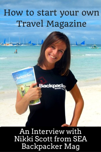 How to start your own travel magazine and create a create that allows you to work, write and travel. An Interview with Nikki Scott from SEA Backpacker Mag