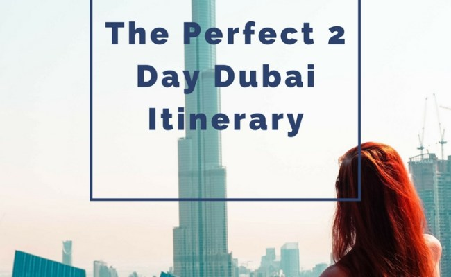 The Perfect 2 Day Dubai Itinerary Globetrotting Ginger