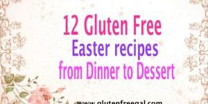 12 Gluten Free Easter Recipes from Dinner to Dessert