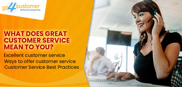 What does great Customer Service mean to you - Go4customer