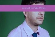 We Used To Make Things