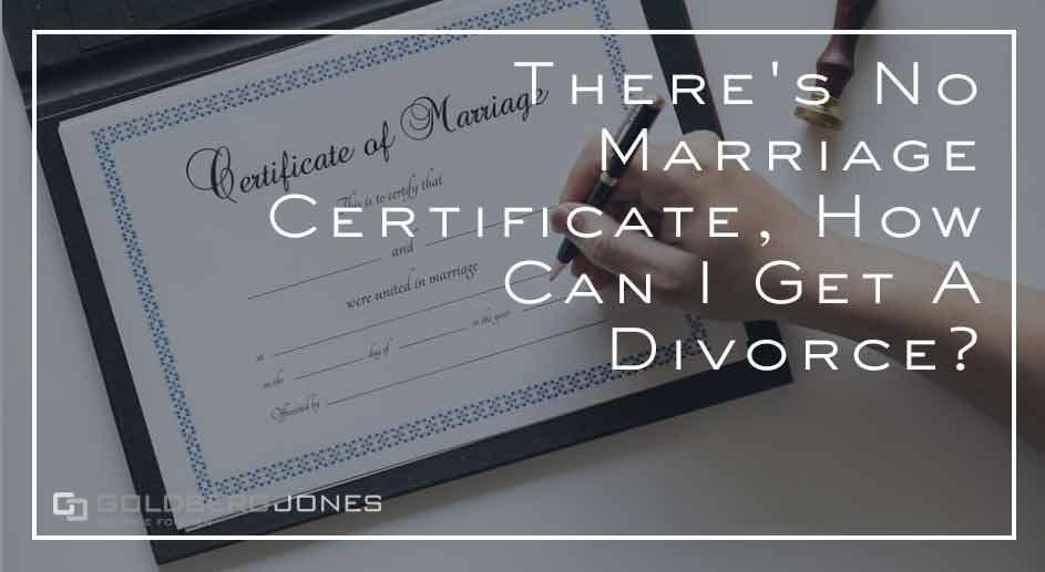 There\u0027s No Marriage Certificate, How Can I Get A Divorce? Goldberg