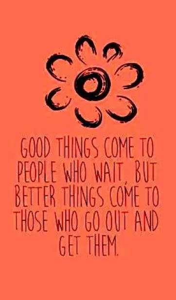 Good things come to people who wait,