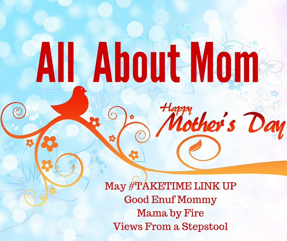 May #TAKETIME Link Up: All About Mom