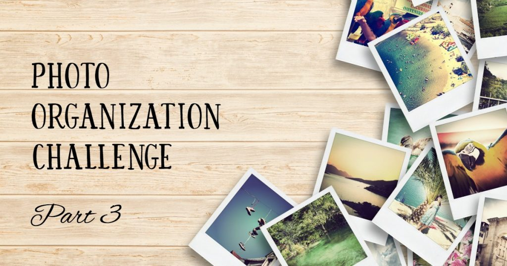 Photo Organization Challenge Organize Your Printed Photos Good