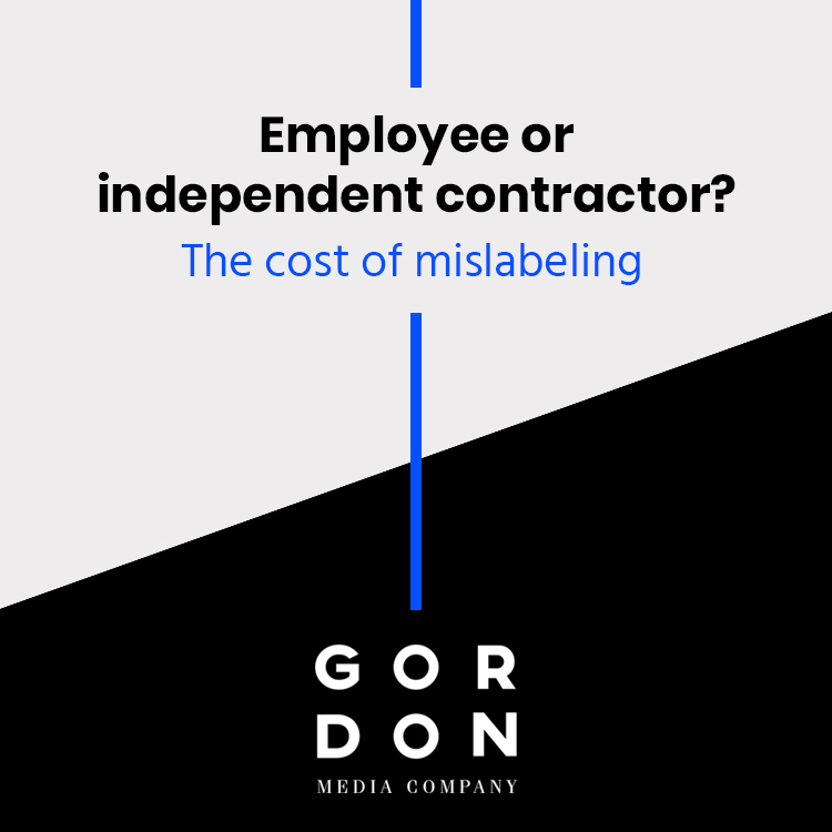 Employee or independent contractor? The cost of mislabeling Gordon - employee or independant contractor