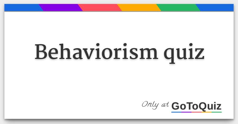 Behaviorism quiz