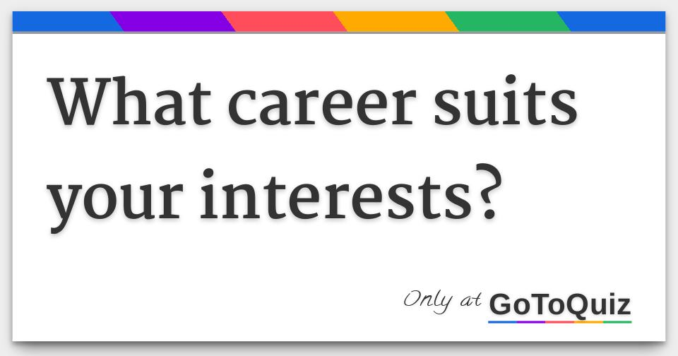 What career suits your interests?