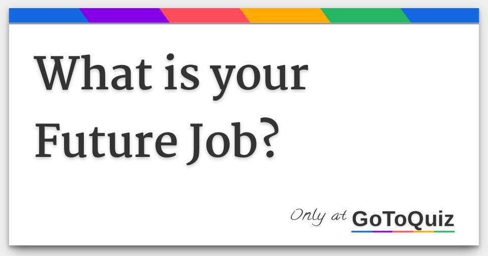 What is your Future Job?