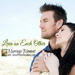 Marriage Moment: Leaning On Each Other
