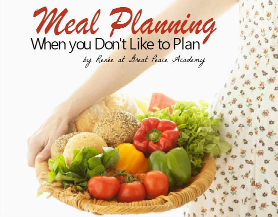 Meal planning when you don't like to plan, 10 day series by Renée at Great Peace Academy