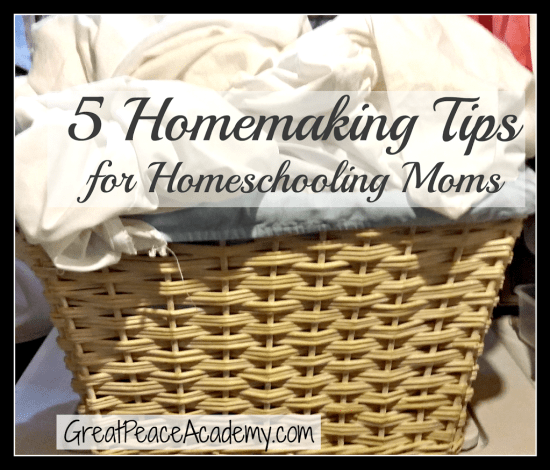 5 Homemaking Tips for Homeschool Moms, helping your day go smoother, via Great Peace Academy