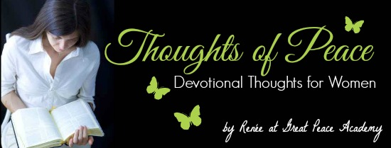 Devotional Thoughts of Peace by Renée at Great Peace Academy