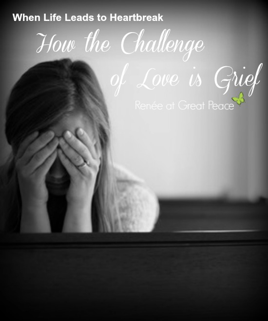 How the challenge of love leads to grief. Resources and scriptures for the grieving heart. | Renée at Great Peace
