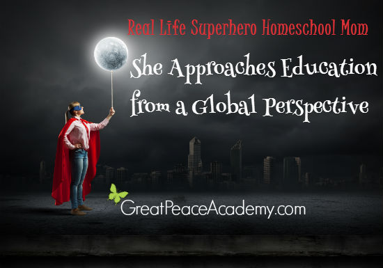 Real Life Superhero Homeschool Mom, She approaches education from a global perspective. | Great Peace Academy