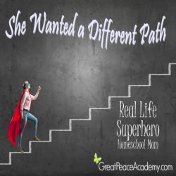 Real Life Superhero Homeschool Mom, she wanted a different path for her children.   Great Peace Academy
