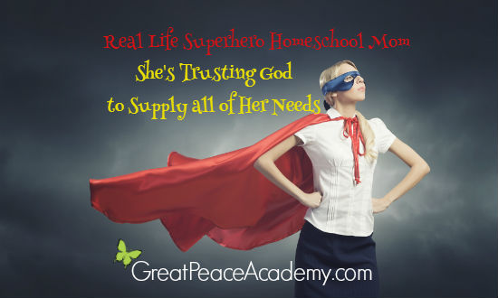 Real Life Superhero Homeschool Mom Trusting God to Supply all Her Needs | Great Peace Academy