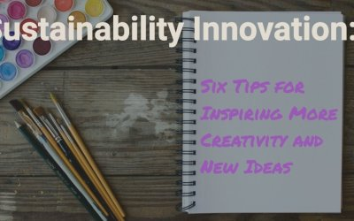 Sustainability Innovation: Six Tips for Inspiring More Creativity and New Ideas