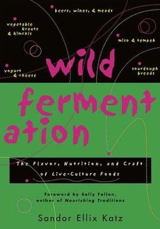 "Sandor ""Sandorkraut"" Katz's Wild Fermentation, a Review"