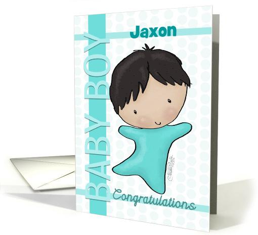 Customizable Name Jaxon Congratulations on New Baby Boy- Teal card