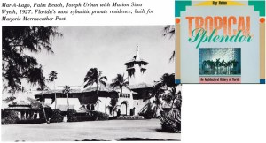 Mar-a-Lago, Palm Beach, Joseph Urban with Marion Sims Wyeth, 1927. Florida's most sybaritic private residence, built for Marjorie Merriweather Post. Tropical Splendor, Hap Hatton