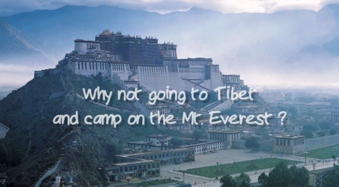 Why not going to Tibet and camp on the Mt Everest ?