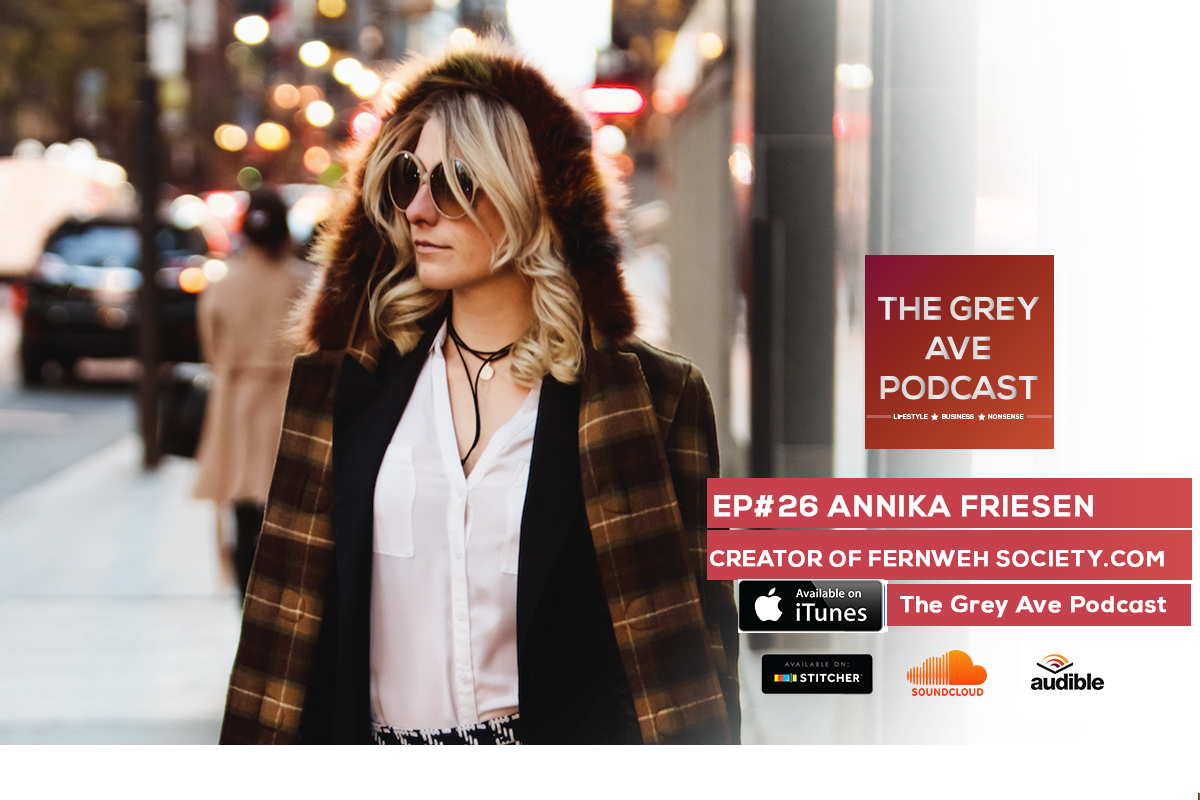 EP#26 ANNIKA FRIESEN- GIRL BOSS, TRAVEL, FERNWEH SOCIETY