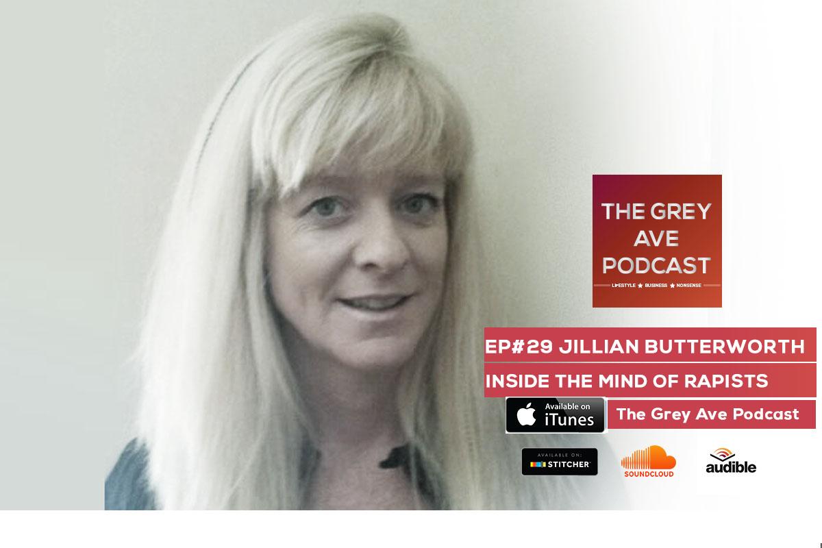 EP#29 JILLIAN BUTTERWORTH - INSIDE THE MIND OF RAPISTS