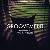 Groovement Podcast: AGENT J: Raining Cat // 5JUL12