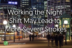 Working the Night Shift May Lead to More Severe Strokes