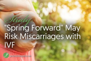 """""""Spring Forward"""" May Risk Miscarriages in IVF Pregnancies"""