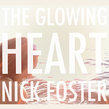 Nick Foster - The Glowing Heart