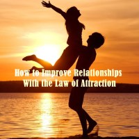 How to Improve Relationships With the Law of Attraction