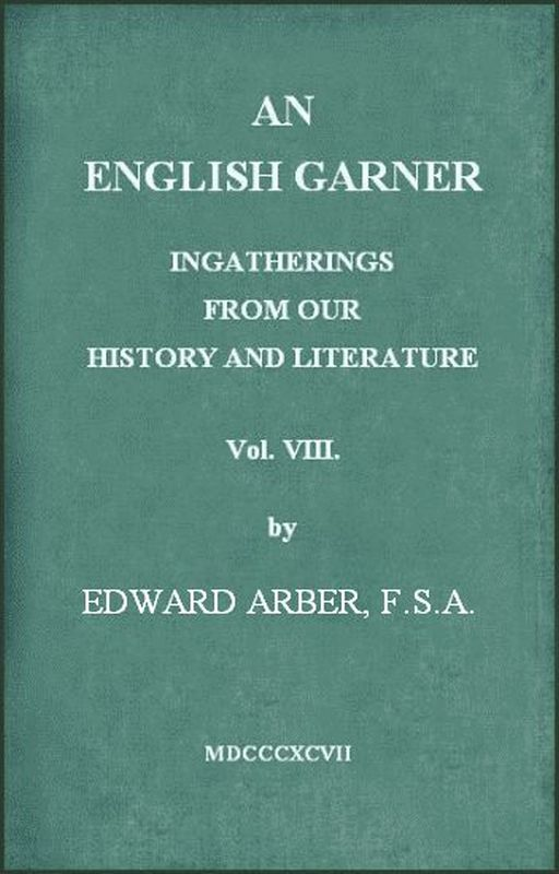 The Project Gutenberg eBook of AN ENGLISH GARNER (8 OF 8), BY EDWARD - know then thyself presume not god to scan