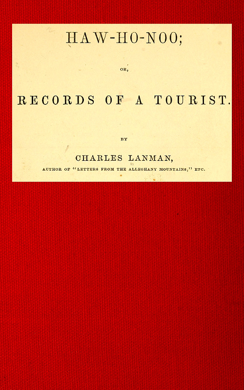 Haw-Ho-Noo; or, Records of a Tourist, by Charles Lanman a Project