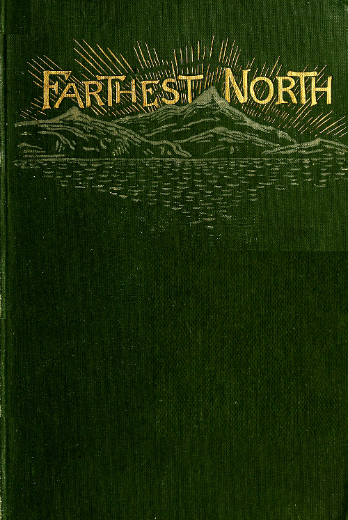 Farthest North; or the Life and Explorations of Lieutenant James