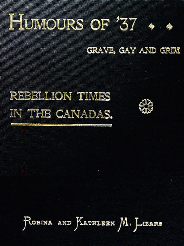 Humours of \u002737, Grave, Gay and Grim Rebellion Times in the Canadas