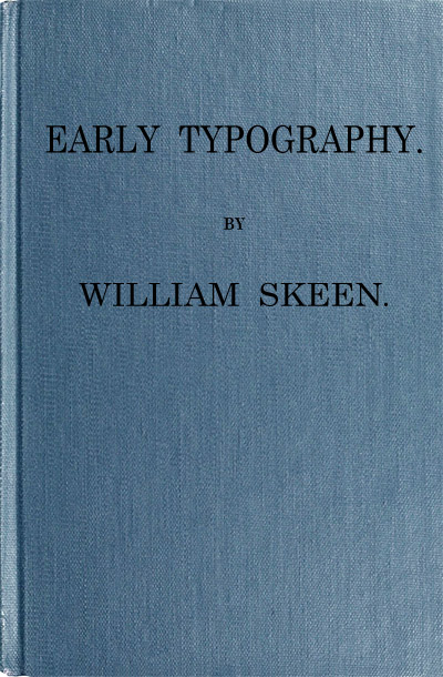 The Project Gutenberg eBook of Early Typography, by William Skeen