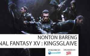 Siap-Siap! Nonton Bareng Final Fantasy XV : KINGSGLAIVE!