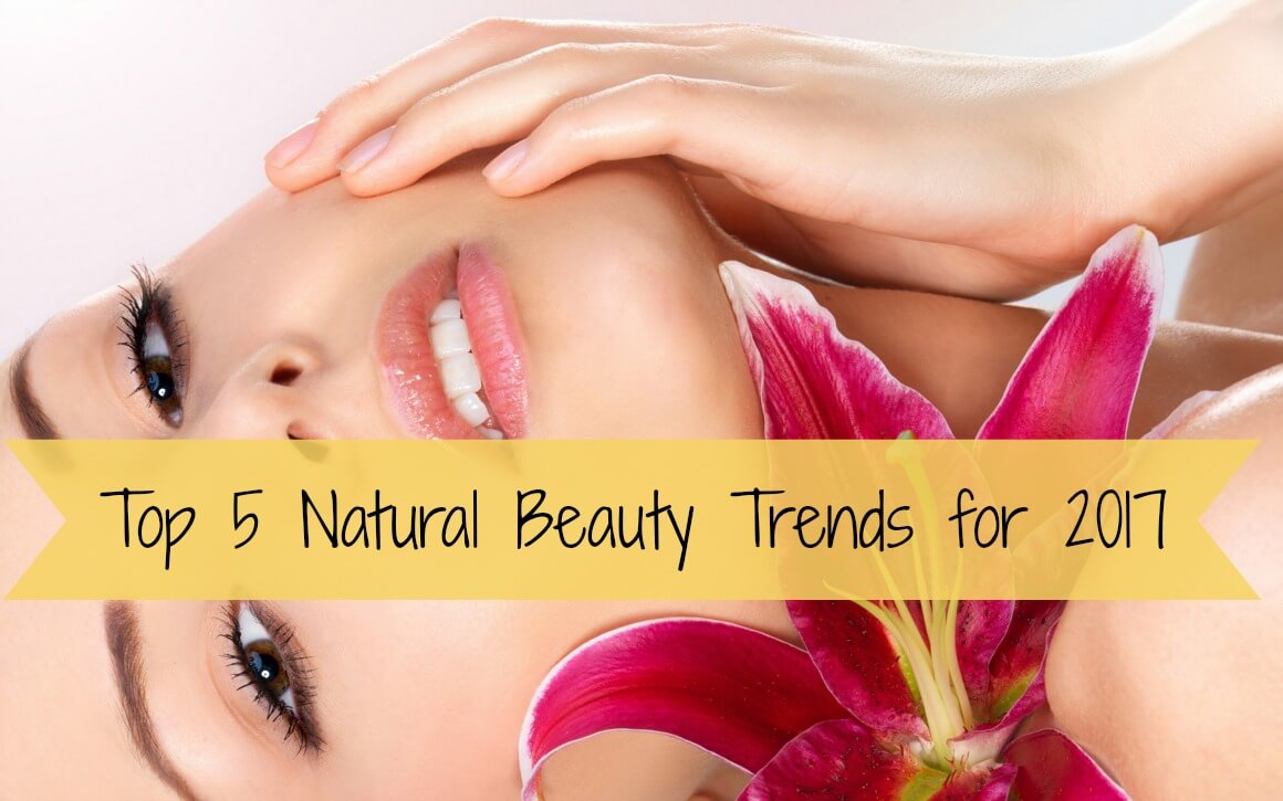 Top 5 Natural Beauty Trends for 2017