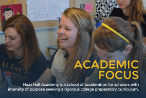 Haas Hall Academy is a school of acceleration for scholars with intensity of purpose seeking a rigorous college preparatory curriculum.