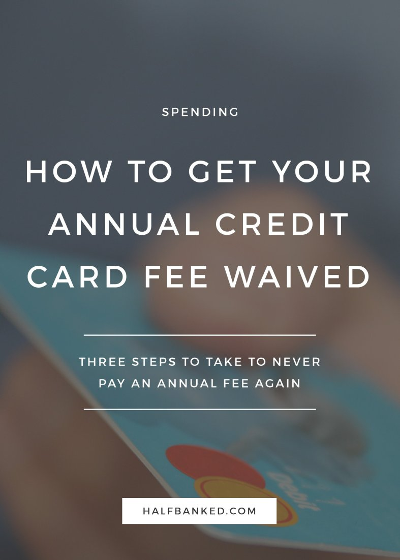 Here's - exactly - how to get your annual credit card fee waived.
