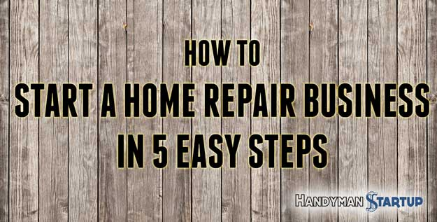 5 Simple Steps for Starting a Home Repair Business