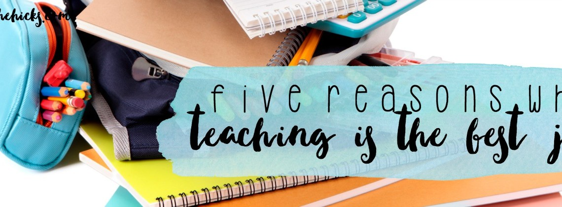 Five Reasons Why Teaching is the Best Job