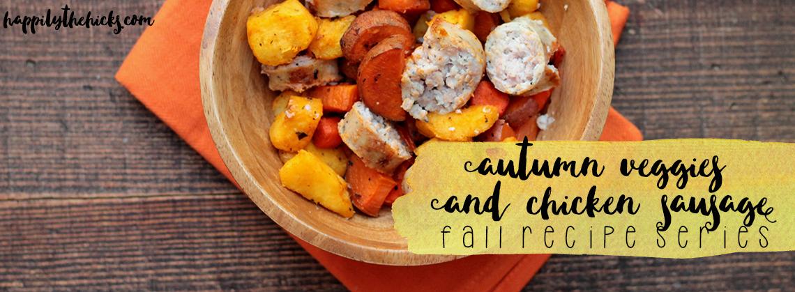 Autumn Veggies and Chicken Sausage | Fall Recipe Series