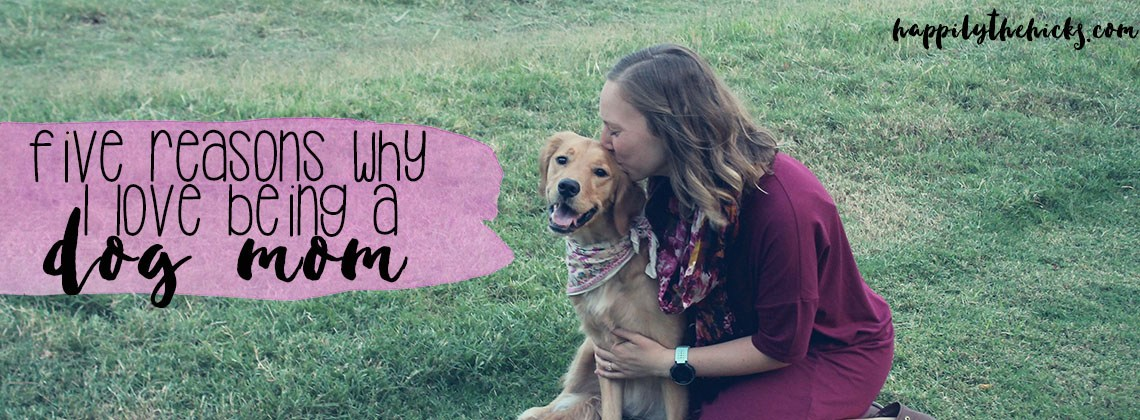 Five Reasons Why I Love Being a Dog Mom