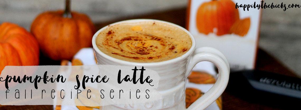 Pumpkin Spice Latte | Fall Recipe Series