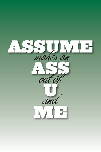 Assumptions - Why They Are Wrecking Your Mood and How To Stop Making